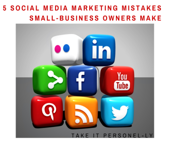5 Social Media Marketing Mistakes Small Business Owners Make Take It Personel-ly Blog with social media blocks
