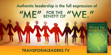 Authentic Leadership is the full exposure of Me for the benefit of We