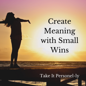 Create Meaning With Small Wins - Are You Fully Charged Book Review, Take It Personel-ly Blog