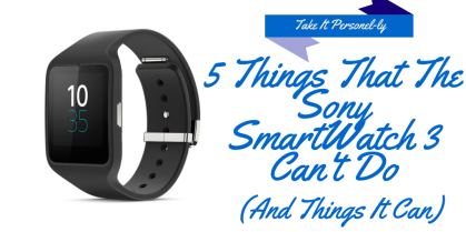 5 Things That The Sony SmartWatch 3 Can't Do (And Things That It Can) - Take It Personel-ly Blog, Review of Sony's SmartWatch 3