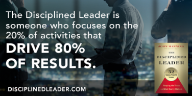The Disciplined Leader is Someone Who Focuses on 20% of the Activities that Drive 80% of the Results Quote