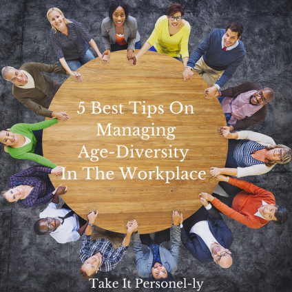 5 Best Tips On Managing Age-Diversity In The Workplace, Take It Personel-ly