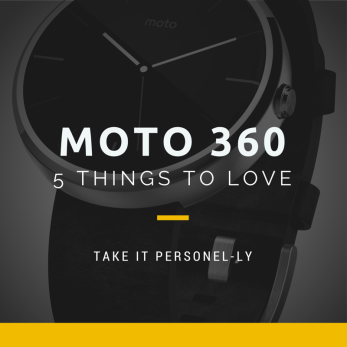 5 Things To Love About Motorola's Moto 360, Take It Personel-ly