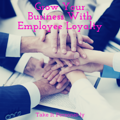 Grow your Business With Employee Loyalty, Take It Personel-ly Blog