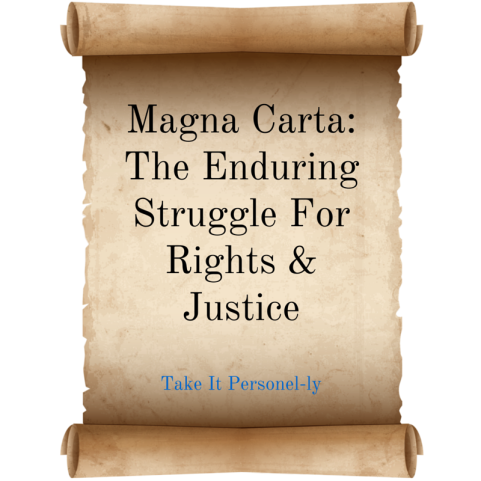 Magna Carta: The Enduring Struggle For Rights & Justice, Take It Personel-ly Blog