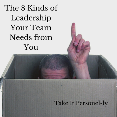The 8 Kinds Of Leadership Your Team Needs From You, Take It Personel-ly