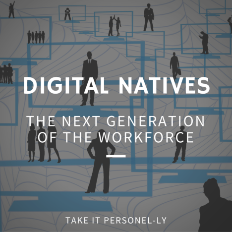 Digital Natives: The Next Generation of the Workforce, Take It Personel-ly