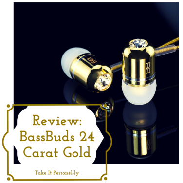 Review of the BassBuds 24 Carat Gold Earphones, Take It Personel-ly