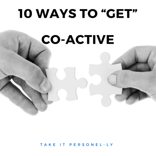 "10 Ways to ""Get"" Co-Active, Take It Personel-ly"