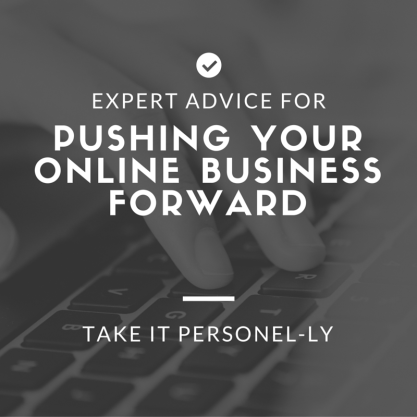 Expert Advice For Pushing Your Online Business Forward, Take It Personel-ly