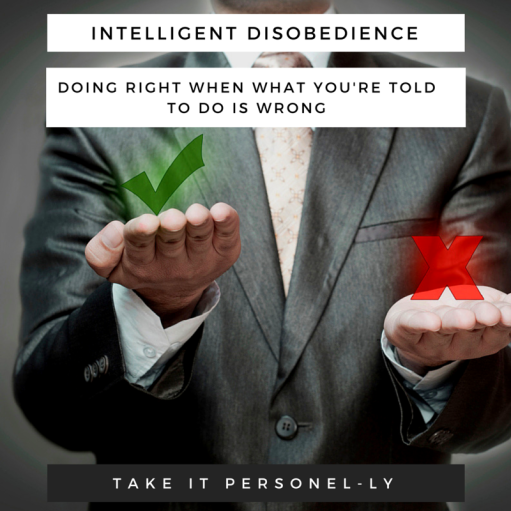 Intelligent Disobedience: Doing Right When What You're Told To Do Is Wrong, Take It Personel-ly