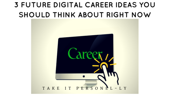 3 Future Digital Career Ideas You Should Think About Right Now