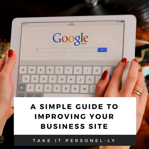 A Simple Guide To Improving Your Business Site - Take It Personel-ly