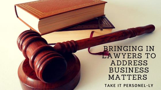 Bringing in Lawyers to Address Business Matters, Take It Personel-ly