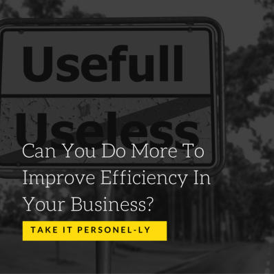 Can You Do More To Improve Efficiency In Your Business? Take It Personel-ly