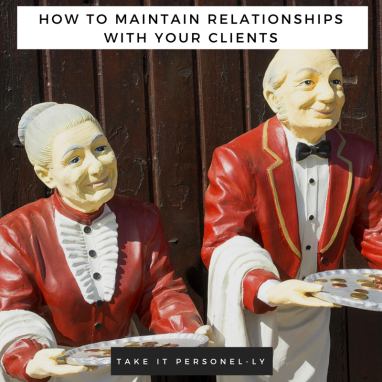 How to Maintain Relationships with Your Clients - Take It Personel-ly