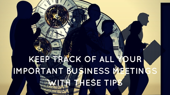 Keep Track of all Your Important Business Meetings With These Tips - Take It Personel-ly