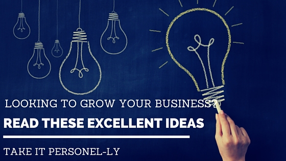 Looking To Grow Your Business? Read These Excellent Ideas - Take It Personel-ly