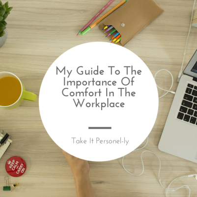 My Guide To The Importance Of Comfort In The Workplace, Take It Personel-ly