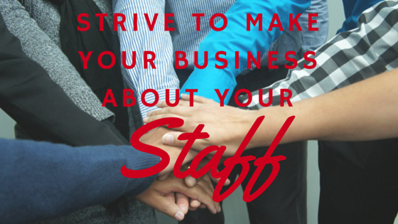 Strive to Make Your Business About Your Staff, Take It Personel-ly