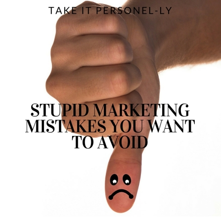 Stupid Marketing Mistakes You Want To Avoid - Take It Personel-ly