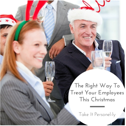 The Right Way To Treat Your Employees This Christmas - Take It Personel-ly