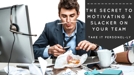 The Secret to Motivating a Slacker on Your Team, Take It Personel-ly