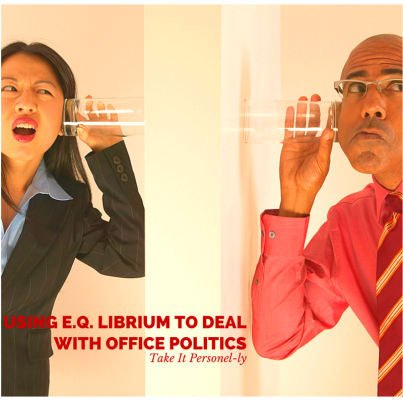 Using E.Q. Librium To Deal With Office Politics, Take It Personel-ly
