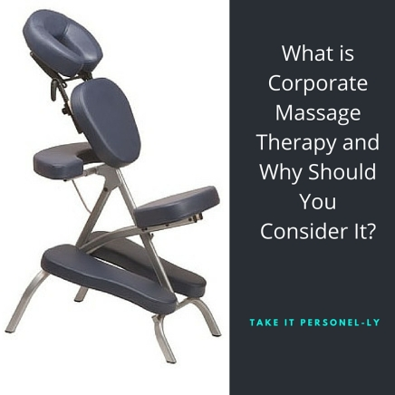 What is Corporate Massage Therapy and Why Should You Consider It? Take It Personel-ly