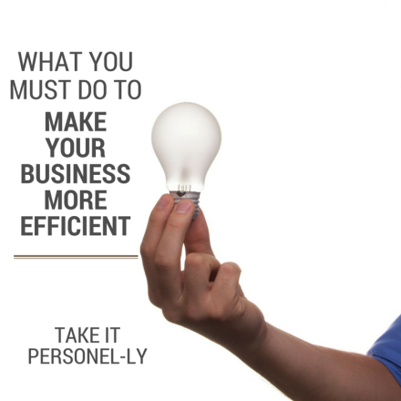 What You Must Do To Make Your Business More Efficient, Take It Personel-ly