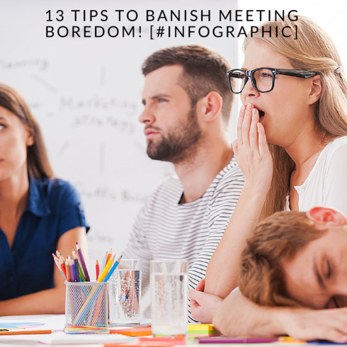 13 Tips To Banish Meeting Boredom! [#Infographic]