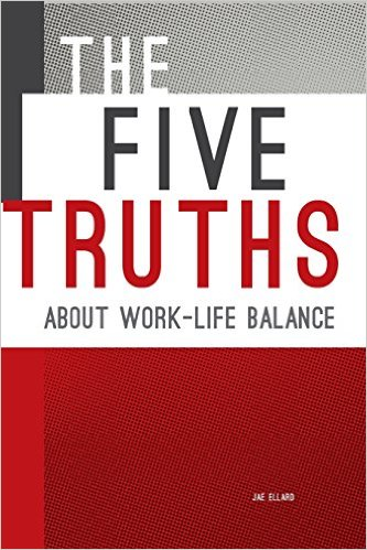The Five Truths About Work-Life Balance Book Cover