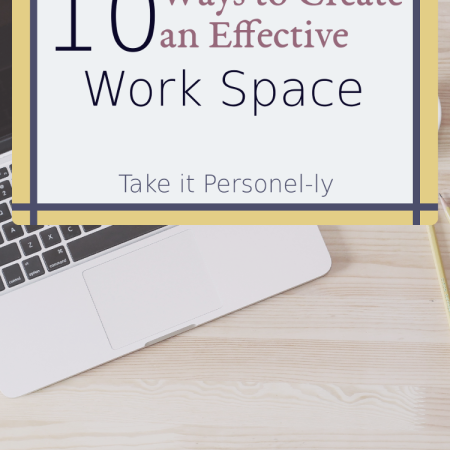 10 Ways to Create an Effective Work Space - takeitpersonelly.com