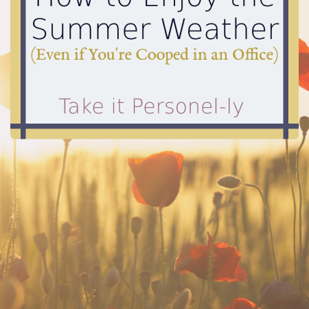 How to Enjoy the Summer Weather (Even if You're Cooped Up in an Office) - takeitpersonelly.com