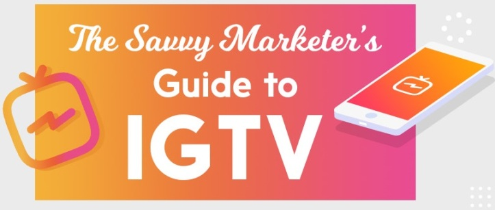 The Savvy Marketer's Guide To IGTV (Infographic)