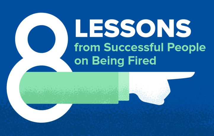 8 Lessons From Successful People On Being Fired